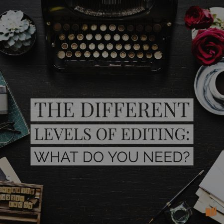 What are the different levels of editing, and which do you need for your book?