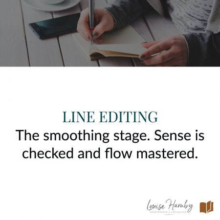 Line editing is the smoothing stage where sense is checked and flow mastered such that the reader is driven to stay on the page and immerse themselves in the story's world.