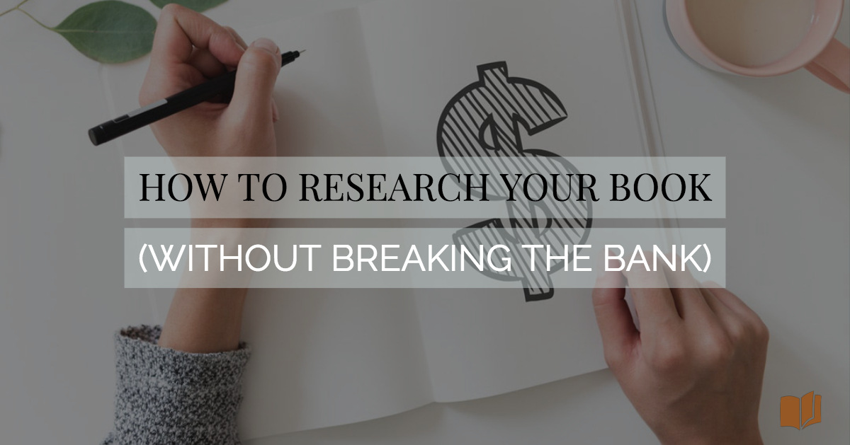 Research your book (without breaking the bank!) with these tips.