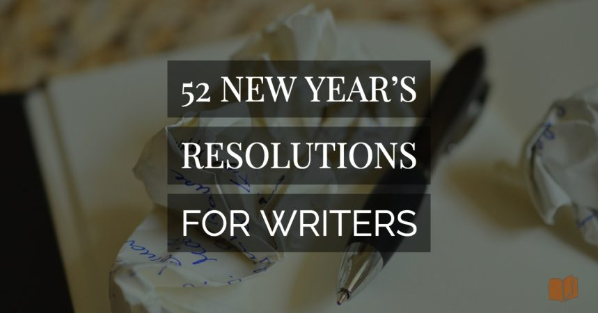 Stuck for your new year's resolution? Here's a list of 52 new year's resolutions for writers!