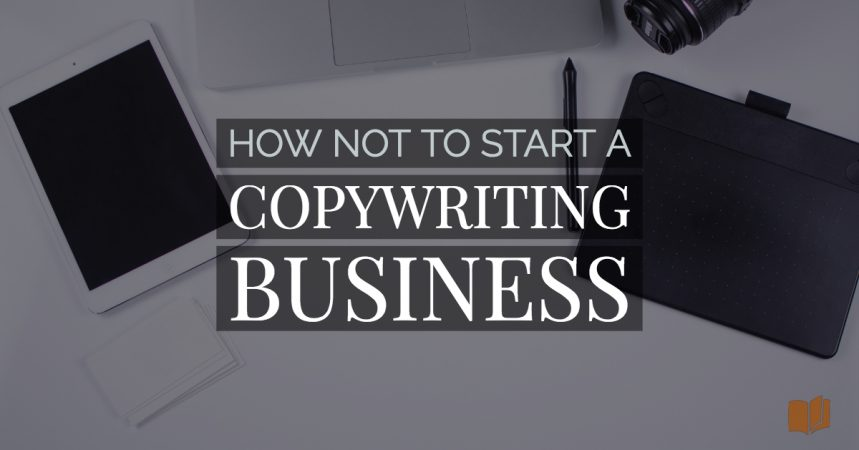 Want to start your own copywriting business but not sure where to begin? Here's what NOT to do - and what you should do instead.