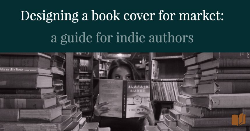 Designing a book cover for market: a guide for indie authors