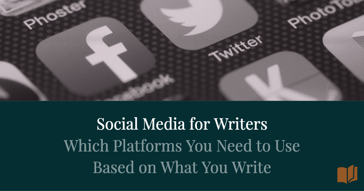 Social Media for Writers: Which Platforms You Need to be on, Based