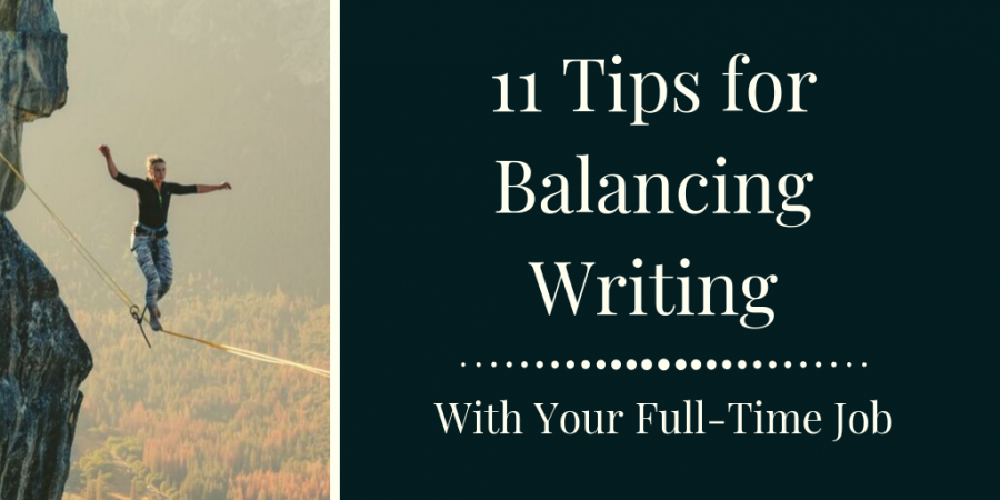 11 tips for balancing writing with your full-time job