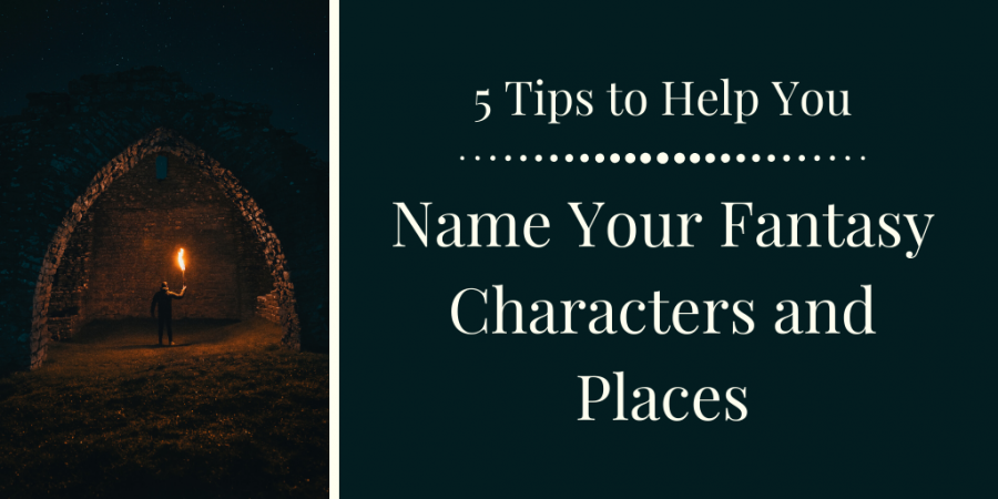 Tips for naming your fantasy characters and places