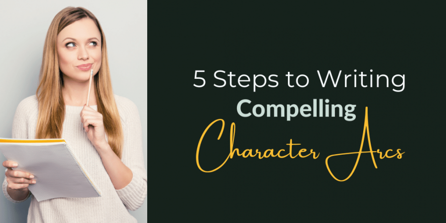 5 steps to writing compelling character arcs