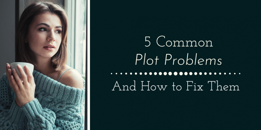 5 common plot problems - and how to fix them