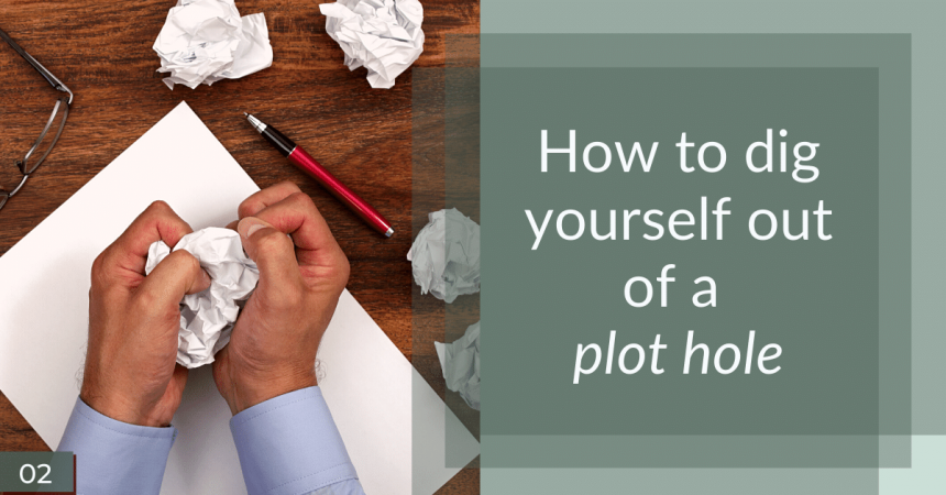 How to dig yourself out of a plot hole