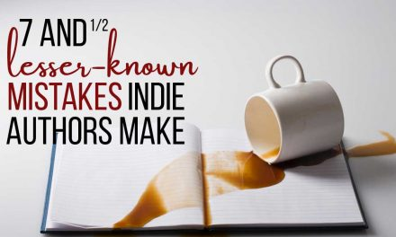7 and 1/2 Lesser-Known Mistakes Indie Authors Make
