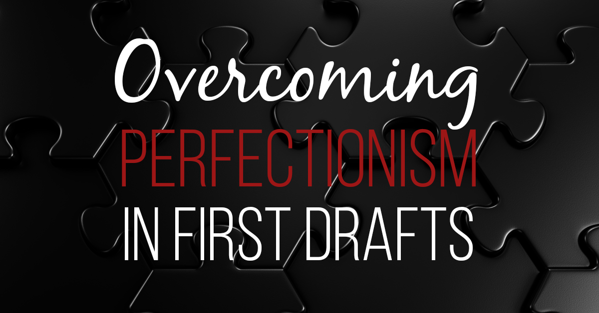 Overcoming Perfectionism in First Drafts
