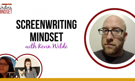 Screenwriting Mindset (with Kevin Wilde)